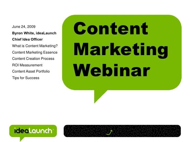 June 24, 2009Byron White, ideaLaunch      Content                             MarketingChief Idea OfficerWhat is Content M...