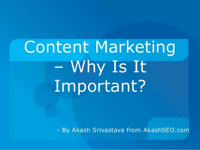 Content Marketing – Why Is It Important? - By Akash Srivastava from AkashSEO.com