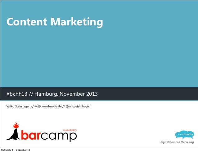 Content Marketing  #bchh13 // Hamburg, November 2013 Wilko Steinhagen // ws@crowdmedia.de // @wilkosteinhagen  Digital Con...