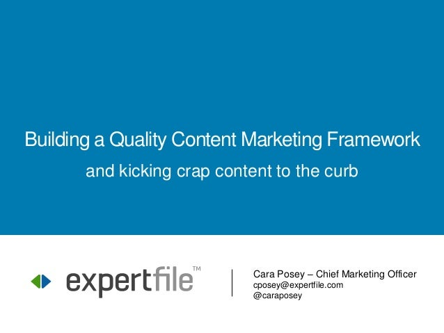 Cara Posey – Chief Marketing Officer cposey@expertfile.com @caraposey Building a Quality Content Marketing Framework and k...