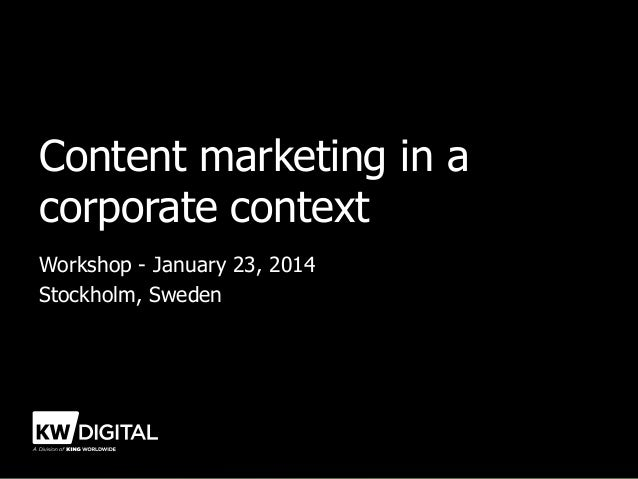 Content marketing in a corporate context Workshop - January 23, 2014 Stockholm, Sweden