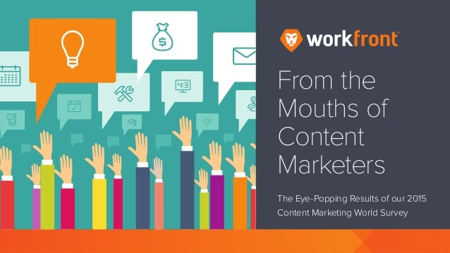 From the Mouths of Content Marketers The Eye-Popping Results of our 2015 Content Marketing World Survey	 From the Mouths o...