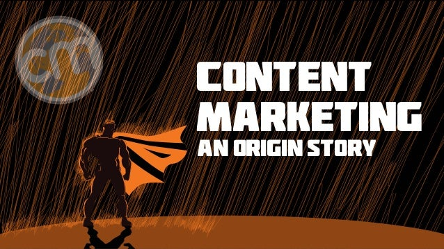 CONTENT MARKETING AN ORIGIN STORY