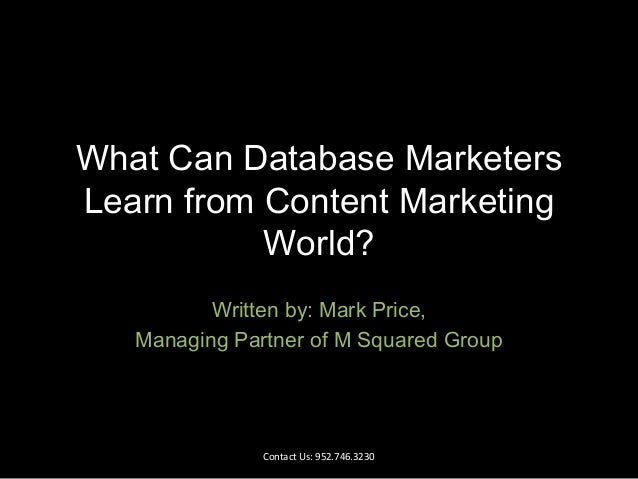 What Can Database Marketers Learn from Content Marketing World? Written by: Mark Price, Managing Partner of M Squared Grou...