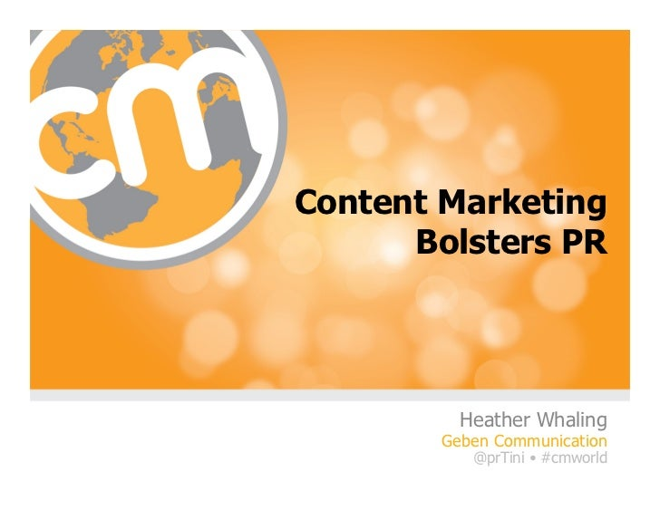 Heather Whaling • @prTini        prTini.com • #CMWorldContent Marketing      Bolsters PR            Heather Whaling       ...