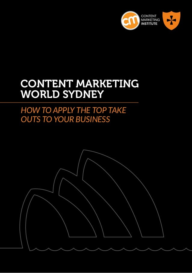 CONTENT MARKETINGWORLD SYDNeyHOW TO APPLY THE TOP TAKEOUTS TO YOUR BUSINESS