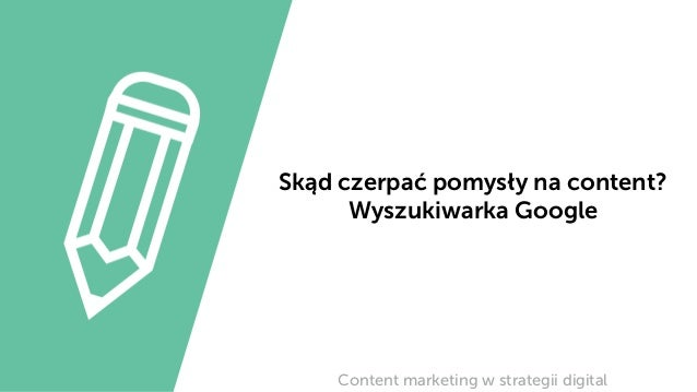 Skąd czerpać pomysły na content? Wyszukiwarka Google Content marketing w strategii digital