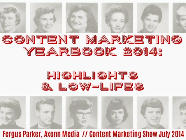 CONTENT MARKETING YEARBOOK 2014: Highlights & low-lifes Fergus Parker, Axonn Media // Content Marketing Show July 2014