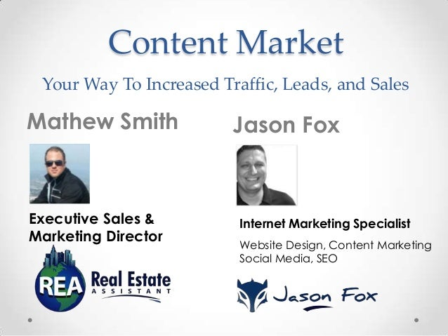 Content Market Your Way To Increased Traffic, Leads, and Sales  Mathew Smith  Executive Sales & Marketing Director  Jason ...