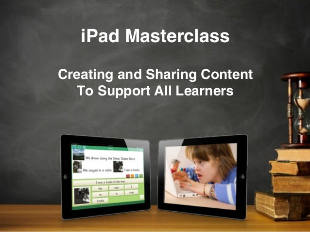 iPad MasterclassCreating and Sharing ContentTo Support All Learners