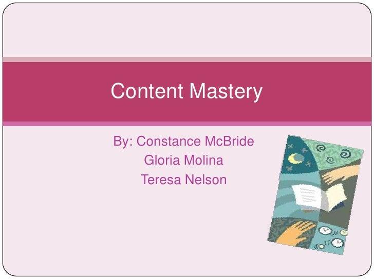 By: Constance McBride<br />Gloria Molina<br />Teresa Nelson<br />Content Mastery<br />