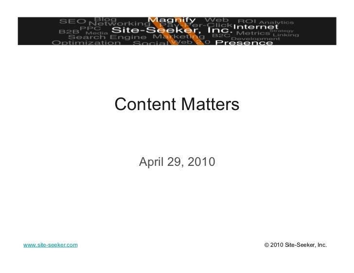 Content Matters                           April 29, 2010     www.site-seeker.com                      © 2010 Site-Seeker, ...