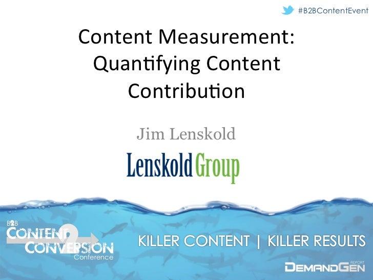#B2BContentEvent       Content Measurement:         Quan/fying Content             Contribu/on                    ...
