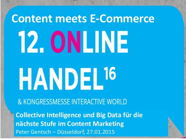 2/4/2016 Content meets E-Commerce Collective Intelligence und Big Data für die nächste Stufe im Content Marketing Prof. Dr...
