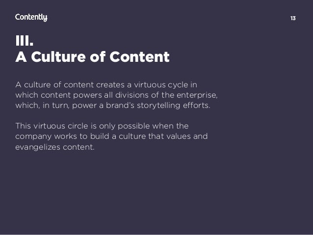 13 III. A Culture of Content A culture of content creates a virtuous cycle in which content powers all divisions of the en...