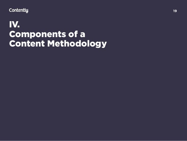19 IV. Components of a  Content Methodology