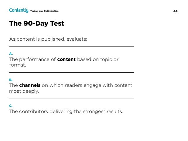 44Testing and Optimization The 90-Day Test As content is published, evaluate: A. The performance of content based on topic...