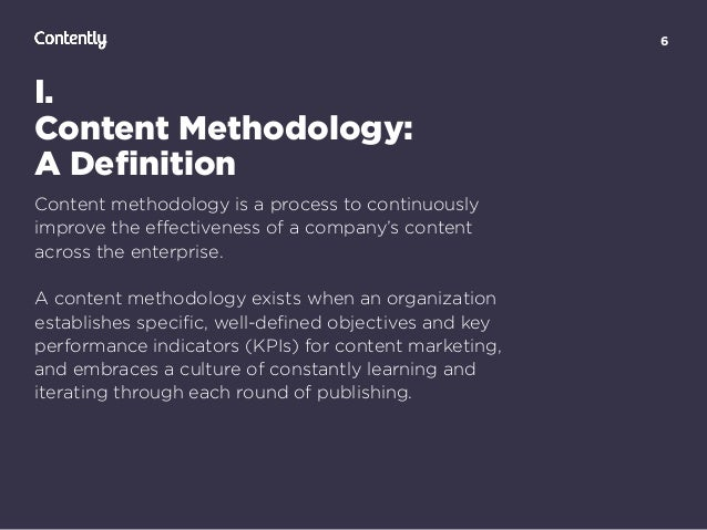 6 I. Content Methodology: A Definition Content methodology is a process to continuously improve the effectiveness of a compa...