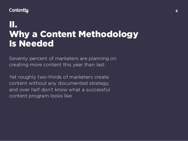 8 II. Why a Content Methodology  Is Needed Seventy percent of marketers are planning on creating more content this year t...