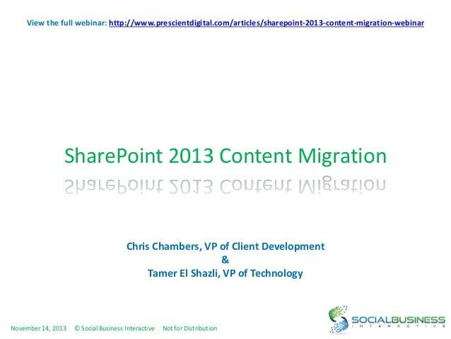 View the full webinar: http://www.prescientdigital.com/articles/sharepoint-2013-content-migration-webinar  SharePoint 2013...
