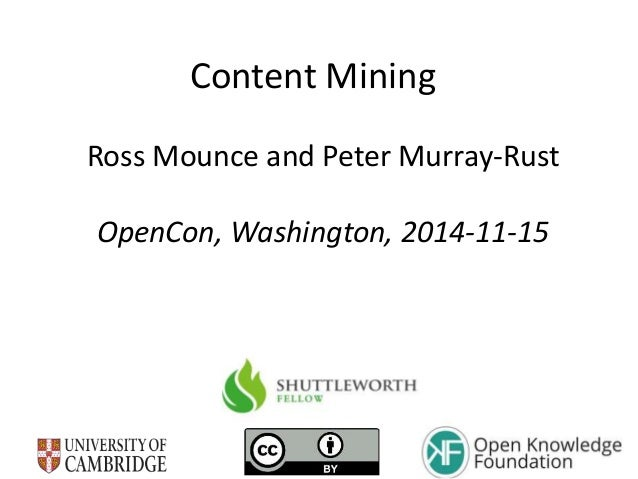 Content Mining Ross Mounce and Peter Murray-Rust OpenCon, Washington, 2014-11-15