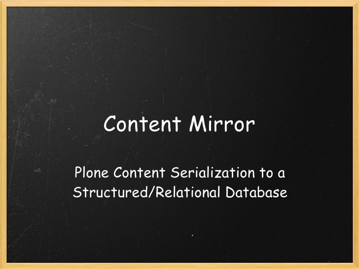 Content Mirror  Plone Content Serialization to a Structured/Relational Database