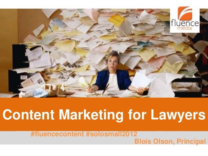 Content Marketing for Lawyers     #fluencecontent #solosmall2012                                  Blois Olson, Principal