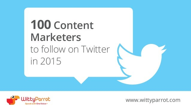 100 Content Marketers to follow on Twitter in 2015 www.wittyparrot.com