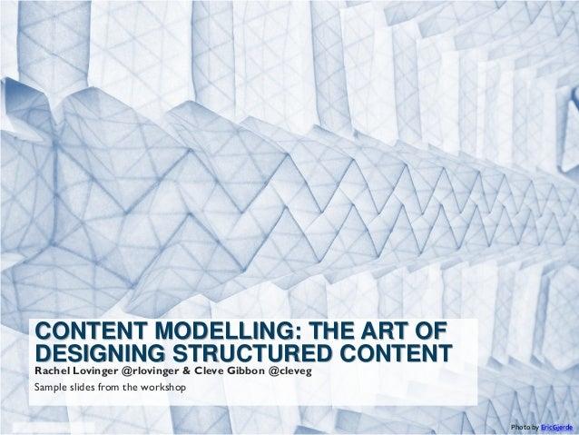 CONTENT MODELLING: THE ART OFDESIGNING STRUCTURED CONTENTRachel Lovinger @rlovinger & Cleve Gibbon @clevegSample slides fr...