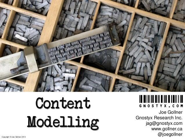 Content Modelling Copyright © Joe Gollner 2013  Joe Gollner Gnostyx Research Inc. jag@gnostyx.com www.gollner.ca @joegolln...