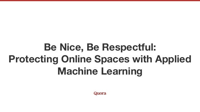 Be Nice, Be Respectful: Protecting Online Spaces with Applied Machine Learning