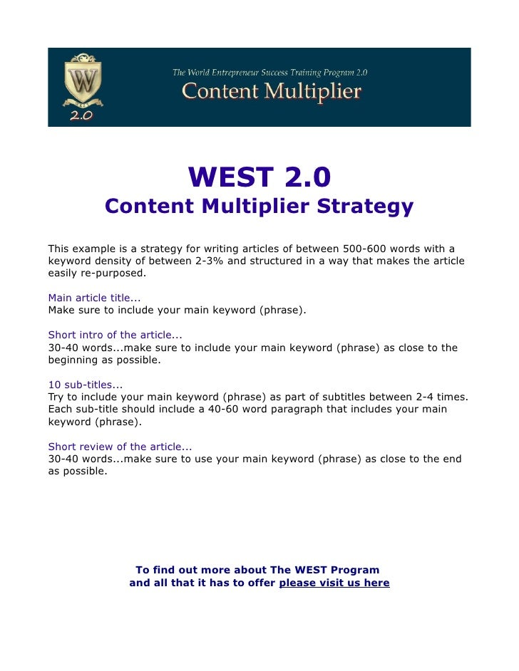 WEST 2.0          Content Multiplier StrategyThis example is a strategy for writing articles of between 500-600 words with...