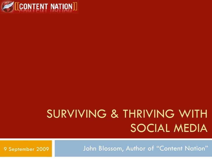 """SURVIVING & THRIVING WITH SOCIAL MEDIA John Blossom, Author of """"Content Nation"""" 9 September 2009"""