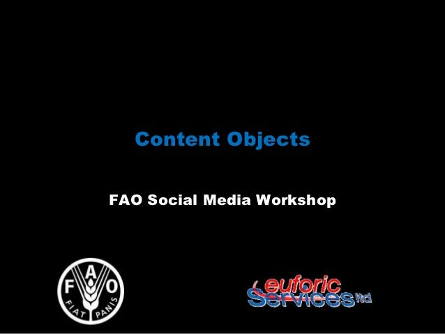 Content ObjectsFAO Social Media Workshop