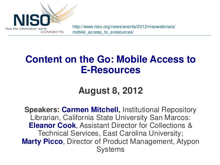 http://www.niso.org/news/events/2012/nisowebinars/              mobile_access_to_eresources/ Content on the Go: Mobile Acc...