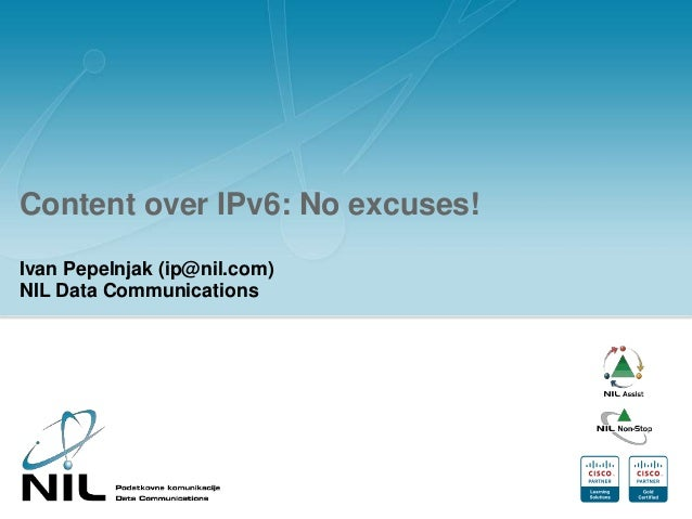 Content over IPv6: No excuses! Ivan Pepelnjak (ip@nil.com) NIL Data Communications