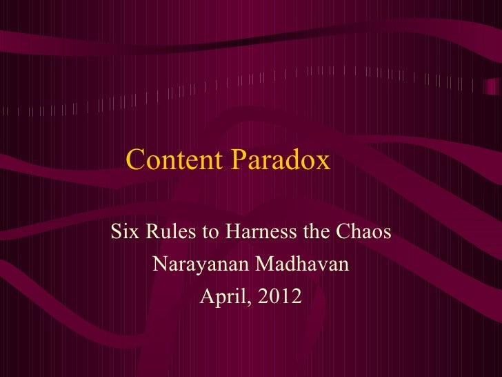 Content ParadoxSix Rules to Harness the Chaos    Narayanan Madhavan          April, 2012