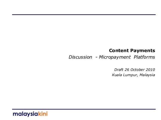 Content Payments Discussion - Micropayment Platforms Draft 26 October 2010 Kuala Lumpur, Malaysia
