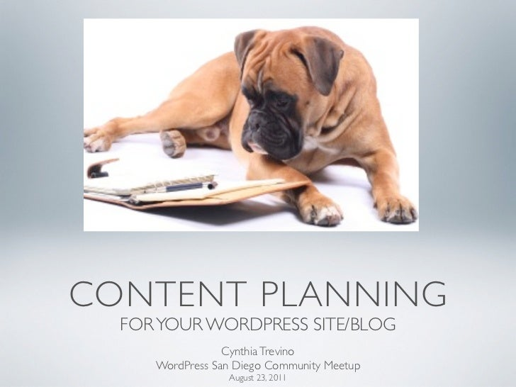 CONTENT PLANNING  FOR YOUR WORDPRESS SITE/BLOG                 Cynthia Trevino     WordPress San Diego Community Meetup   ...