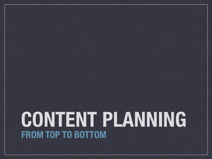 CONTENT PLANNINGFROM TOP TO BOTTOM