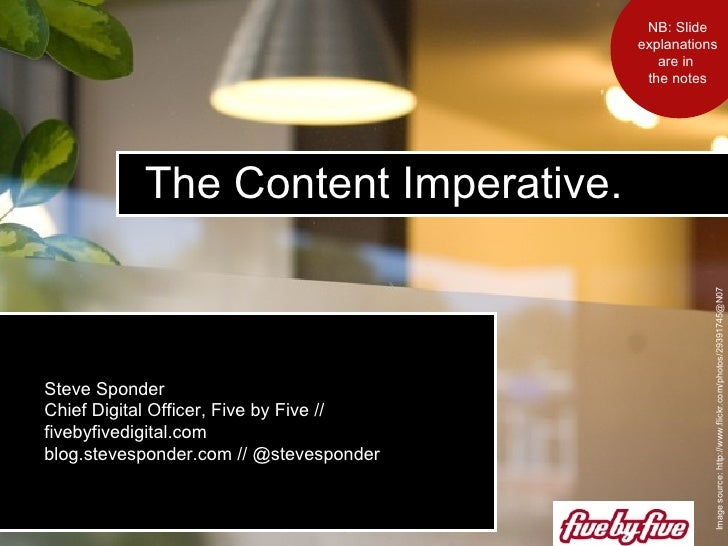 The Content Imperative.  Image source: http://www.flickr.com/photos/29391745@N07 Steve Sponder  Chief Digital Officer, Fiv...