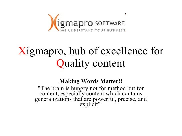 "X igmapro, hub of excellence for  Q uality content Making Words Matter!! ""The brain is hungry not for method but for ..."