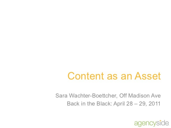 Content as an AssetSara Wachter-Boettcher, Off Madison Ave    Back in the Black: April 28 – 29, 2011
