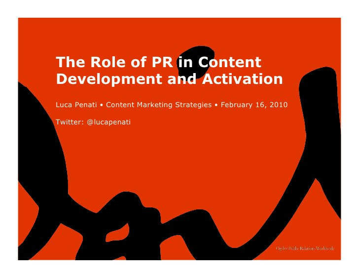 The Role of PR in ContentDevelopment and ActivationLuca Penati • Content Marketing Strategies • February 16, 2010Twitter: ...