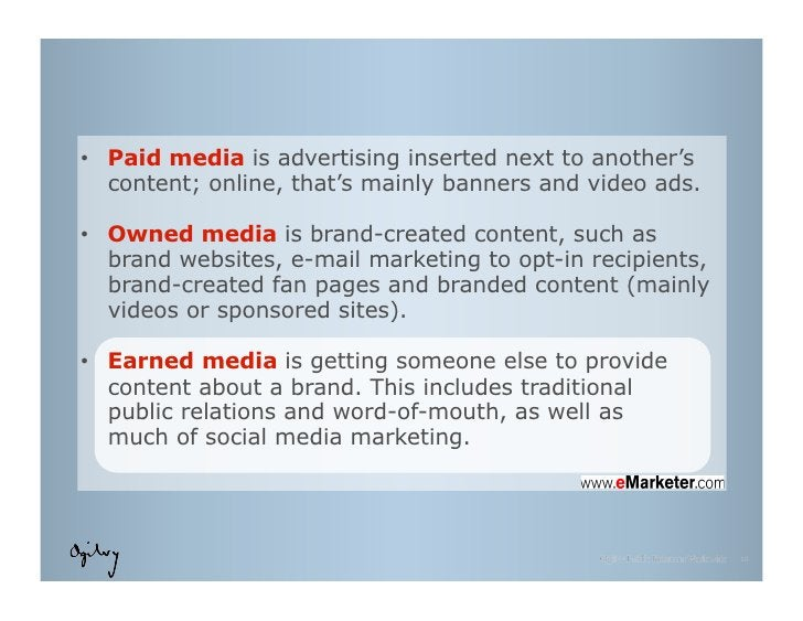 • Paid media is advertising inserted next to another's   content; online, that's mainly banners and video ads.• Owned me...