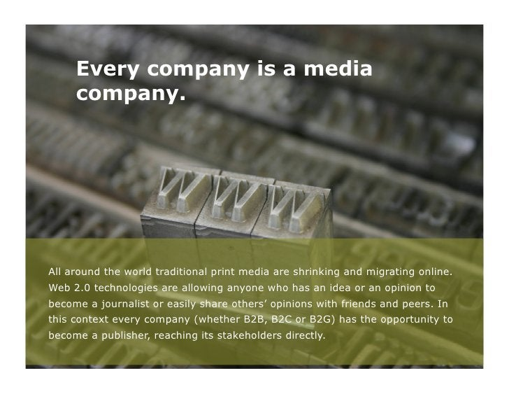 Every company is a media     company.All around the world traditional print media are shrinking and migrating online.Web 2...