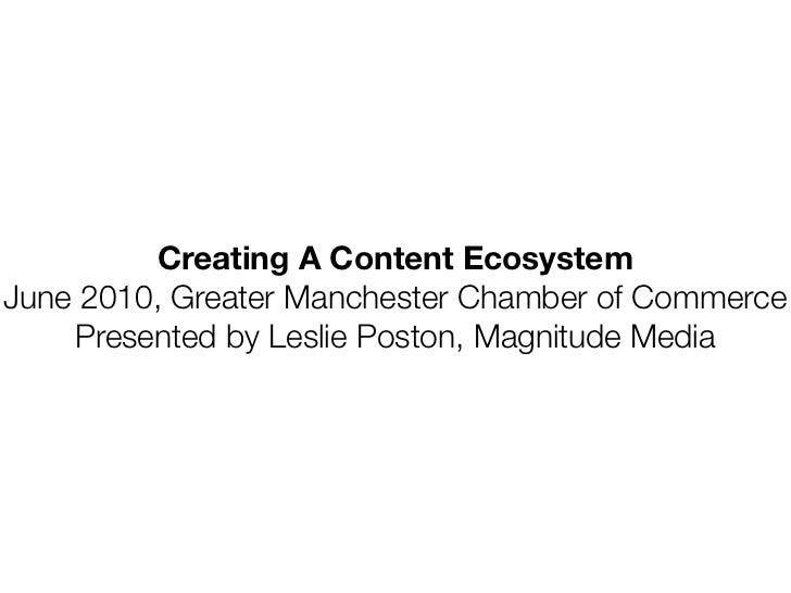 Creating A Content EcosystemJune 2010, Greater Manchester Chamber of Commerce    Presented by Leslie Poston, Magnitude Media