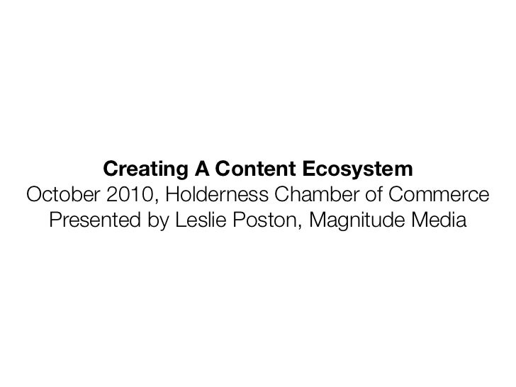 Creating A Content EcosystemOctober 2010, Holderness Chamber of Commerce  Presented by Leslie Poston, Magnitude Media