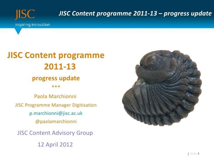 JISC Content programme 2011-13 – progress updateJISC Content programme         2011-13        progress update             ...