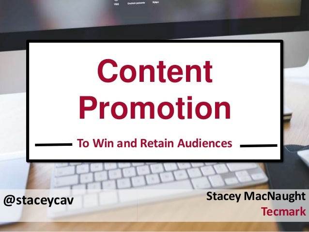@staceycav Content Promotion To Win and Retain Audiences Stacey MacNaught Tecmark
